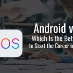 Android vs IOS Which Is the Better Option to Start the Career in IT Industries