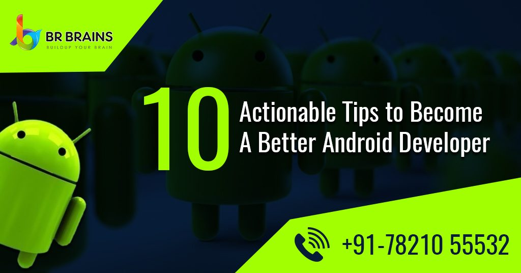 10 Actionable Tips to Become A Better Android Developer