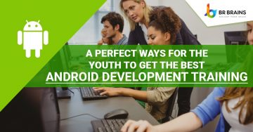 A Perfect Ways for the Youth to Get the Best Android Development Training