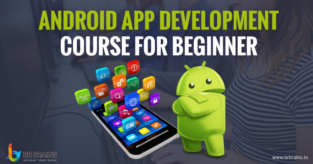 Best Android App Development Course for Beginners - BR Brains