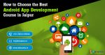 How to Choose the Best Android App Development Course in Jaipur